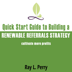 Quick Start Guide to Renewable Referrals eBook | Ray L. Perry